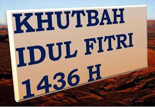 Khutbah Idul Fitri 1436 H Oleh Ust. Muhammad Idrus Ramli