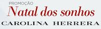 Promoção 'Natal dos Sonhos' Carolina Herrera