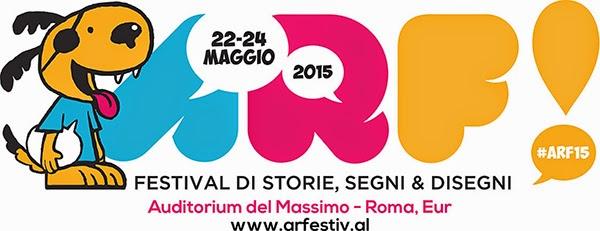 A ROMA LA PRIMA EDIZIONE DI ARF FESTIVAL DI STORIE, SEGNI E DISEGNI DAL 22 AL 24 MAGGIO 2015