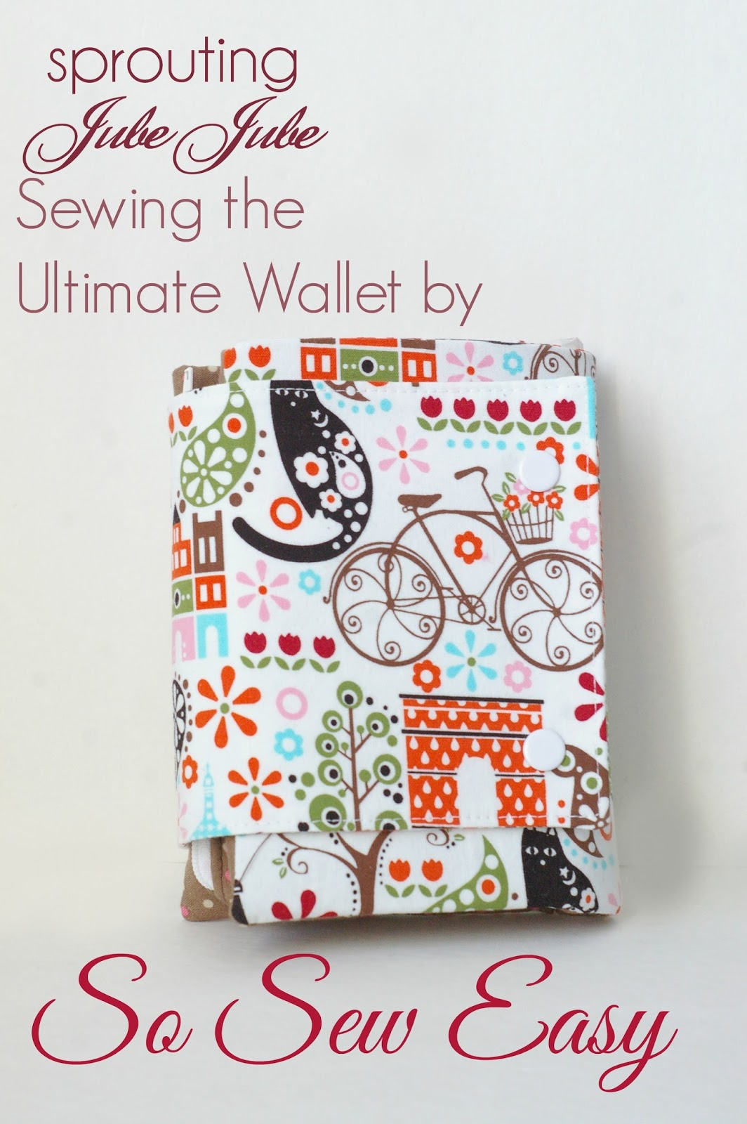 Sprouting JubeJube: Ultimate Wallet by So Sew Easy