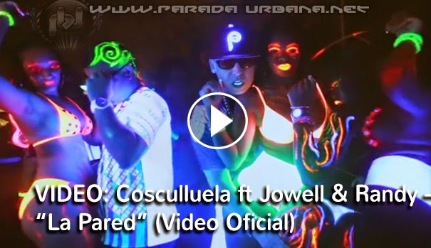 ESTRENO VIDEO: Cosculluela ft Jowell & Randy – Pa La Pared (Video Oficial)
