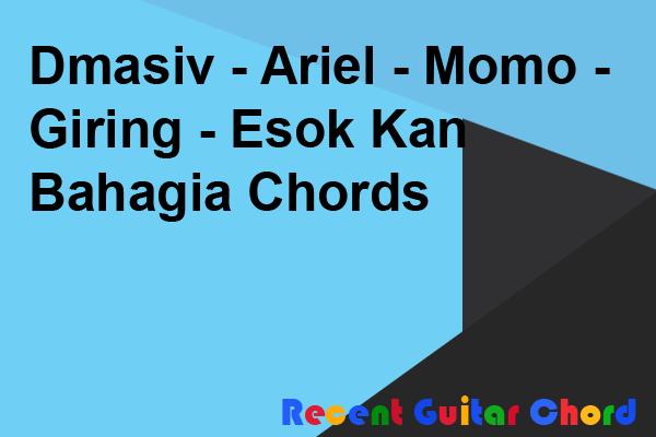 Dmasiv - Ariel - Momo - Giring - Esok Kan Bahagia Chords