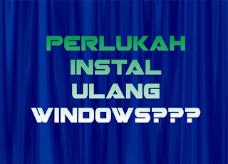 perlukah instal ulang windows