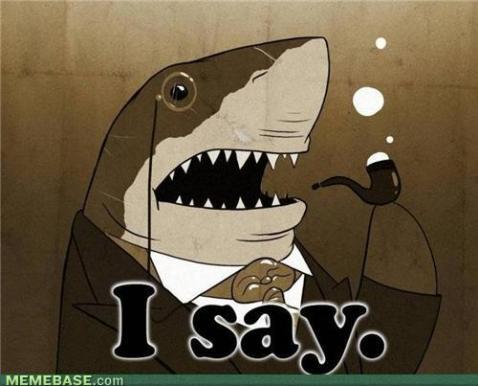 [Image: memes-fancy-shark.jpg]