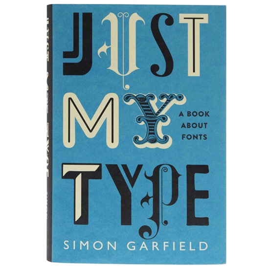 Just My Type By Simon Garfield cover by James Alexander of Jade Design
