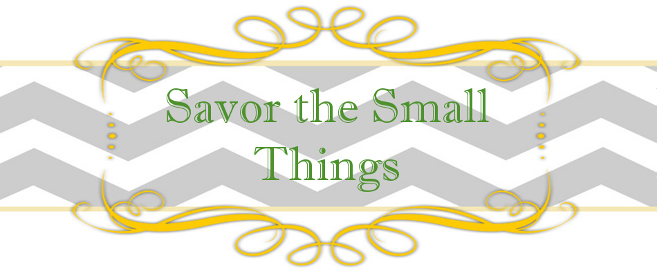 Savor the Small Things