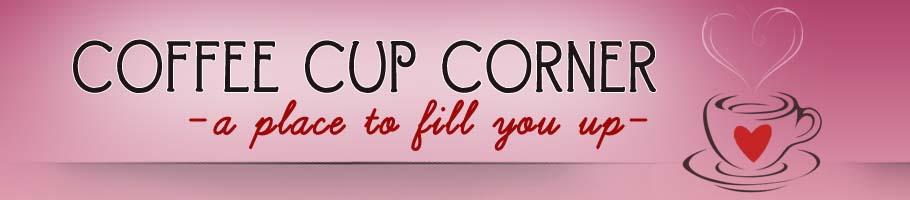 Coffee Cup Corner...
