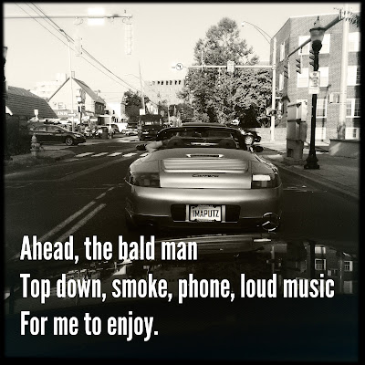Ahead, the bald man / top down, smoke, phone, loud music / for me to enjoy. // #haiku #haikumages #micropoetry