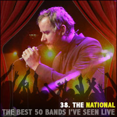 The Best 50 Bands I've Seen Live: 38. The National