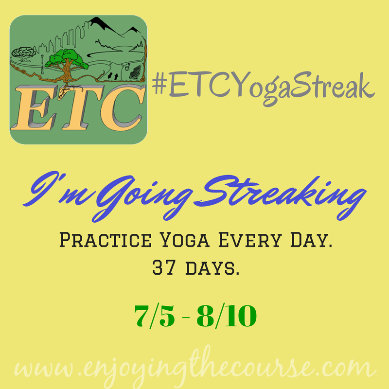 I'm Going Streaking! #ETCYogaStreak | enjoyingthecourse.com