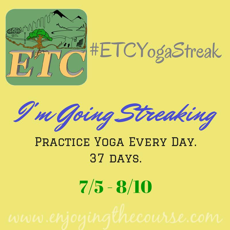 I'm Going Streaking! #ETCYogaStreak | enjoyingthecourse.com