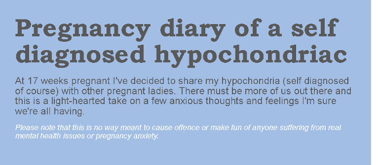 Pregnancy diary of a self diagnosed hypchondriac
