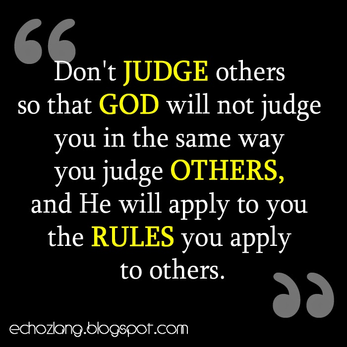 Don't judge others so that God will not judge you in the same way