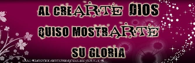 AL CREARTE DIOS QUISO MOSTRARTE SU GLORIA
