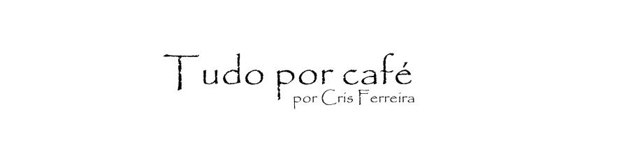 Tudo por café