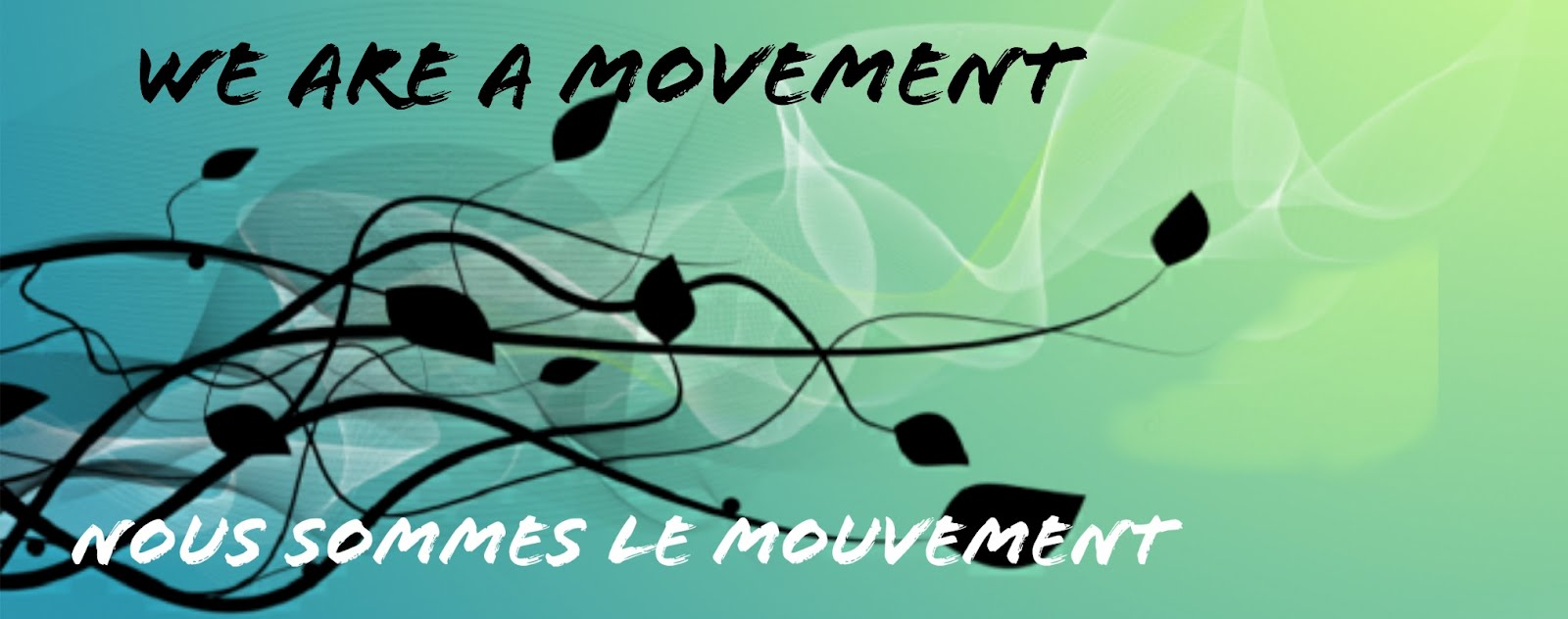 WE ARE A MOVEMENT..NOUS SOMMES LE MOUVEMENT