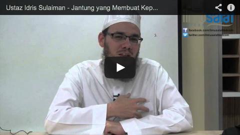 Ustaz Idris Sulaiman – Jantung yang Membuat Keputusan, Otak Hanya Memproses