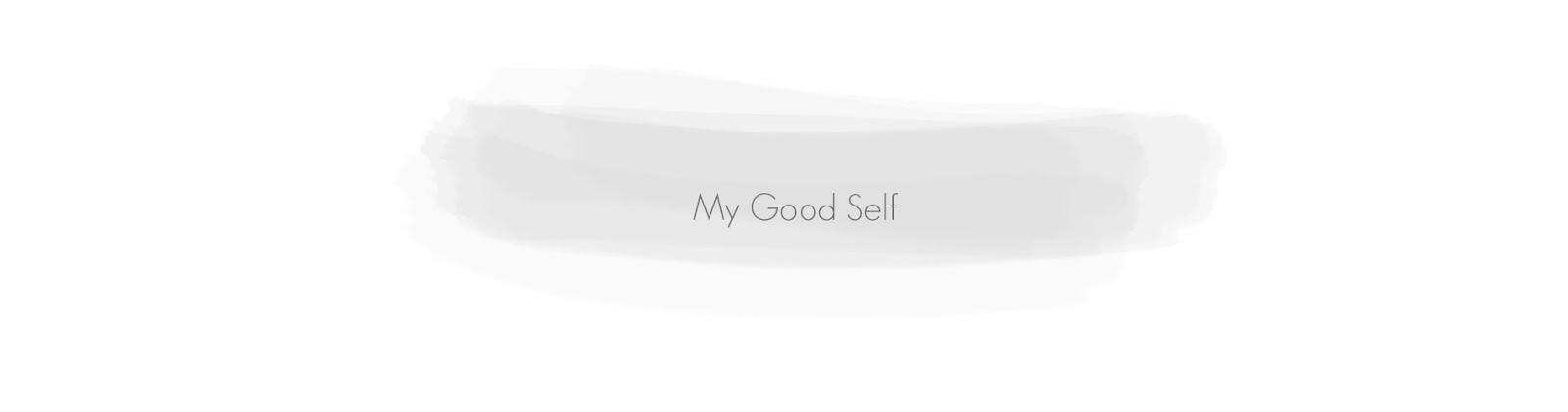 My Good Self