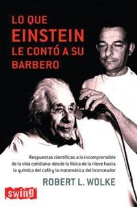 Lo Que Einstein le conto a su Barbero, Robert L. Wolke