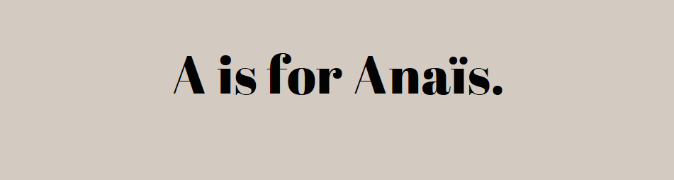 A is for Anaïs.