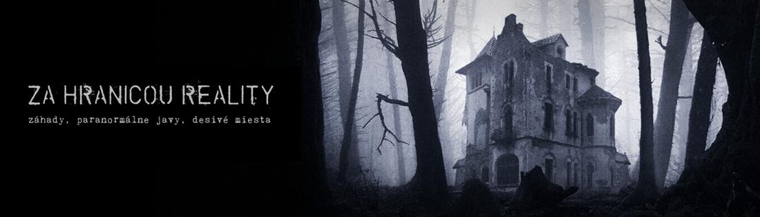 Záhady, paranormálne javy, desivé miesta a bizarné udalosti...