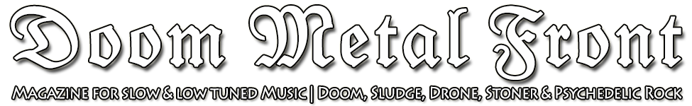 DOOM METAL FRONT | Magazine for Doom, Sludge, Drone, Stoner and Psychedelic Rock