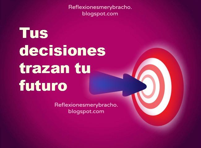 Tengo que tomar una decisión, qué hago. Toma de decisiones personales, qué hacer. Tips para tomar decisiones. Reflexiones de la vida cortas. Orientación en la toma de decisiones.