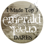 I won Top 3 at Emerald Creek Dares!