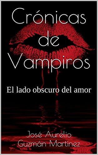 """""""Crónicas de Vampiros: el lado obscuro del amor""""."""