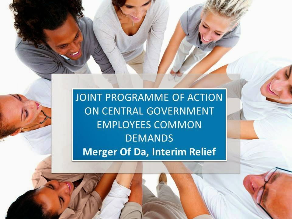 MERGER OF DA ,INTERIM RELIEF- JOINT PROGRAMME OF ACTION ON CENTRAL GOVERNMENT EMPLOYEES COMMON DEMA