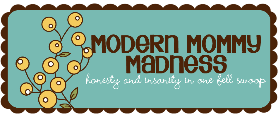 Modern Mommy Madness