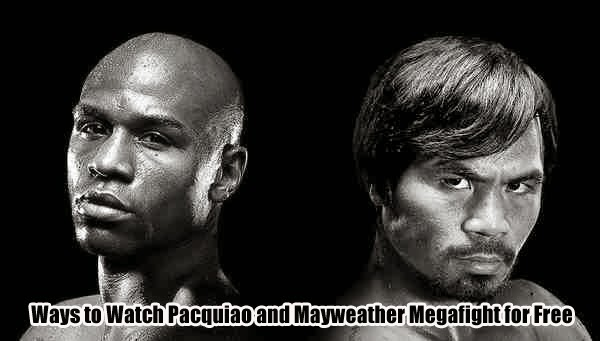 Ways to Watch Pacquiao and Mayweather Megafight for Free