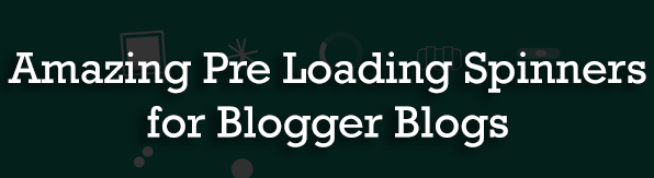 Amazing Pre Loading Spinners for Blogger Blogs : eAskme