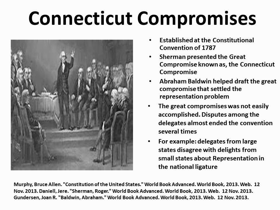 the connecticut compromise of 1787 A major participant at the philadelphia convention of 1787, he argued for a stronger central government and engineered the famous connecticut compromise, which created our present bicameral legislature with its dual system of representation.