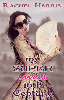 {Cover Reveal} My Super Sweet 16th Century by Rachel Harris