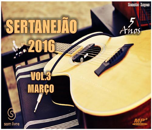 CD Sertanejão 2016 Vol.03 - Março (Lançamento 2016)
