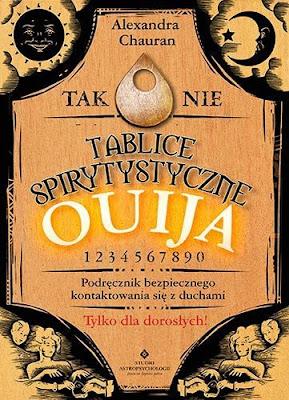 """""""Tablice spirytystyczne Ouija. Podręcznik bezpiecznego kontaktowania się z duchami"""" - Alexandra Chauran"""