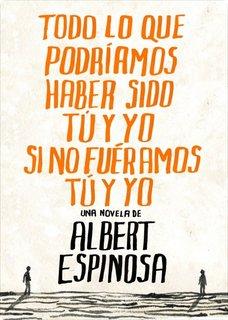 Todo lo que podríamos haber sido tú y yo si no fuéramos tú y yo - Albert Espinosa [Multiformato | Español | 5.49 MB]