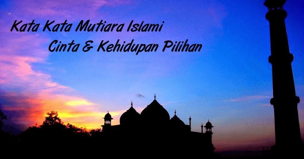 Kata Kata Mutiara Islami Cinta & Kehidupan Pilihan 2016