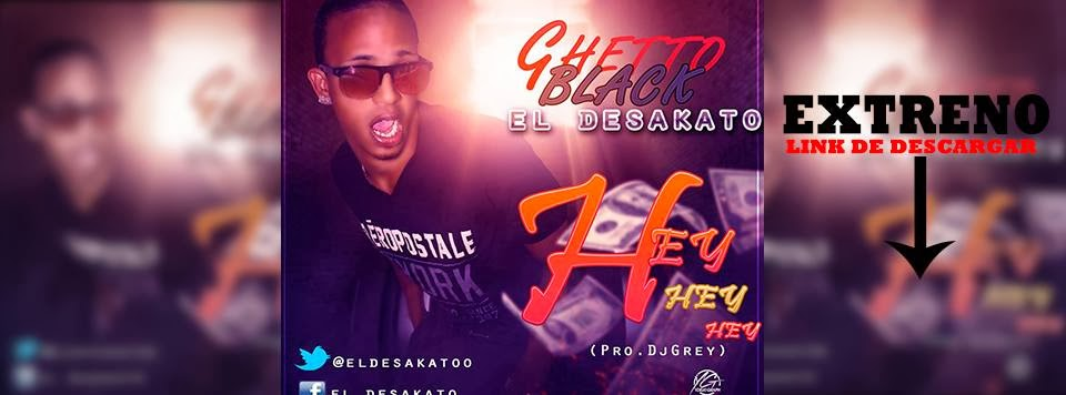 Ghetto Black El Desakato, Hey Hey Hey