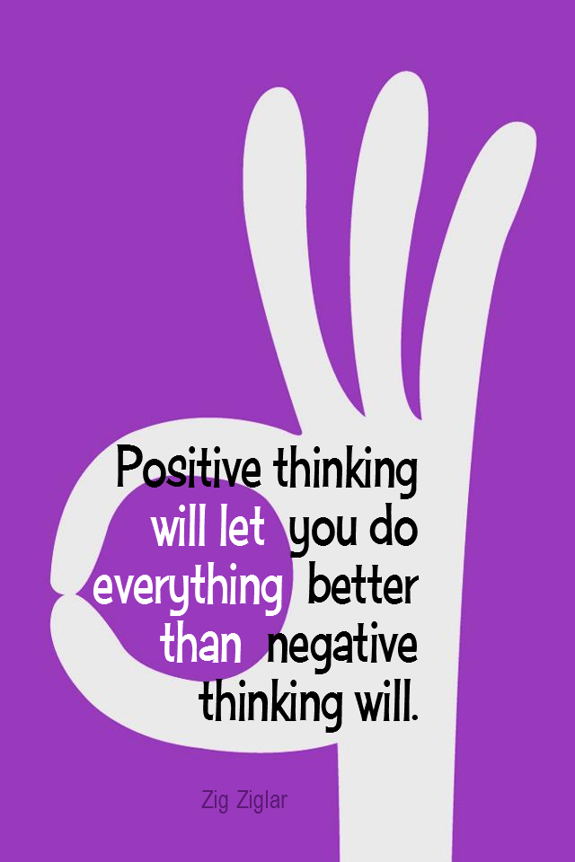 visual quote - image quotation for POSITIVE - Positive thinking will let you do everything better than negative thinking will. - Zig Ziglar