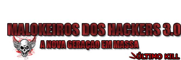 MALOKEIROS DOS HACKERS