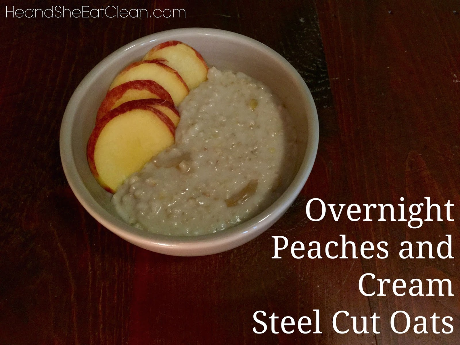 Clean Eat Recipe :: Overnight Peaches and Cream Steel Cut Oats Breakfast