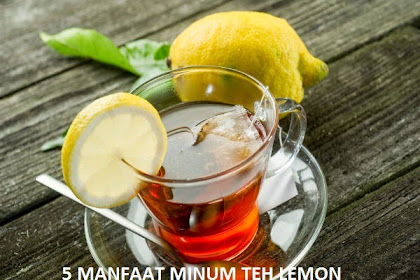 5 Manfaat Minum Teh Lemon Bagi Kesehatan