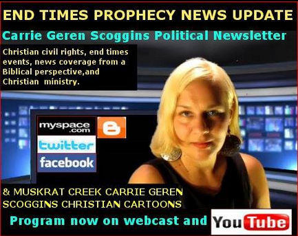 CARRIE GEREN SCOGGINS, END TIMES PROPHECY NEWS UPDATE, WEBCAST ON YOUTUBE