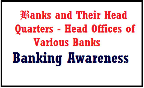 banking awareness for sbi associates po exam, banking questions for ibps po, banks and their head office, banks head quarters