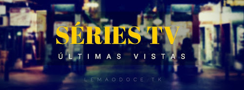 SÉRIES TV | Últimas Vistas