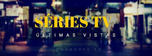 SÉRIES TV | Últimas Vistas