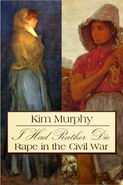 I had Rather Die:  Rape in the (American) Civil War