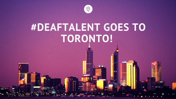 #Deaftalent Goes to Toronto!